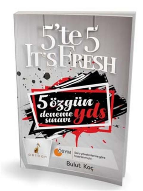 YDS 5 te 5 It´s Fresh 5 Özgün Deneme Sınavı Pelikan Yayınları